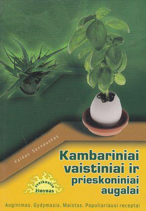 Kambariniai vaistiniai ir prieskoniniai augalai: Auginimas, gydymas, maistas, populiariausi receptai