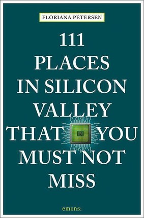 111 Places in Silicon Valley That You Must Not Miss