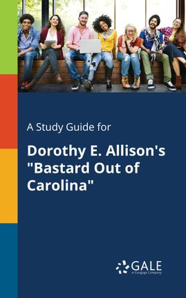 "A Study Guide for Dorothy E. Allison's ""Bastard Out of Carolina"""