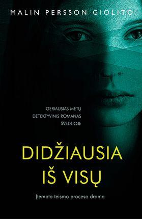 """DIDŽIAUSIA IŠ VISŲ: įtempta teismo proceso drama. Geriausias metų detektyvinis romanas Švedijoje, prilyginamas tarptautiniam bestseleriui """"Mergina su drakono tatuiruote"""""""