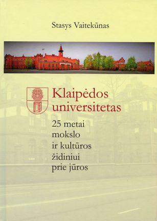 Klaipėdos universitetas. 25 metai mokslo ir kultūros židiniui prie jūros