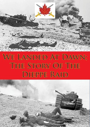 We Landed At Dawn; The Story Of The Dieppe Raid