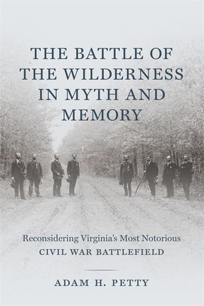 The Battle of the Wilderness in Myth and Memory