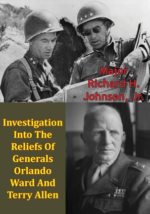 Investigation Into The Reliefs Of Generals Orlando Ward And Terry Allen