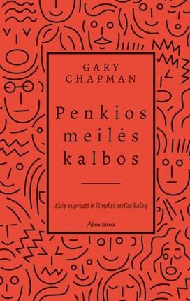 PENKIOS MEILĖS KALBOS: kaip suprasti ir išmokti meilės kalbą. Knyga, pakeitusi milijonų žmonių santykius!