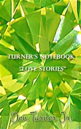 Turner's Notebook &quote;Love Stories&quote;