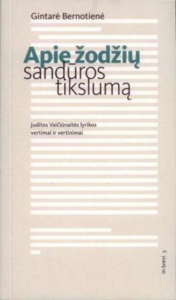 Apie žodžių sandūros tikslumą: Juditos Vaičiūnaitės lyrikos vertimai ir vertinimai