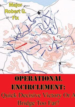 Operational Encirclement: Quick Decisive Victory Or A Bridge Too Far?