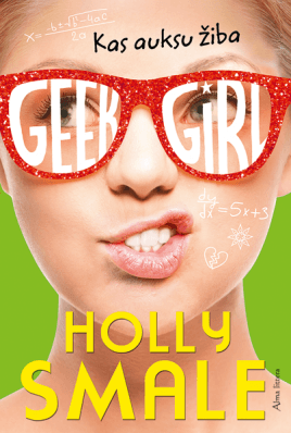 """Geek girl. Kas auksu žiba. Ciklo """"Geek girl"""" 4 knyga"""