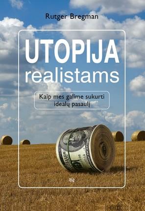Utopija realistams: kaip mes galime sukurti idealų pasaulį