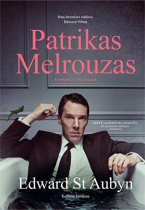 PATRIKAS MELROUZAS: autobiografinių romanų trilogija, atverianti amoralios, snobiškos, godulio ir žiaurumo kamuojamos britų aristokratijos pasaulį