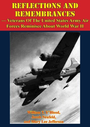 REFLECTIONS AND REMEMBRANCES - Veterans Of The United States Army Air Forces Reminisce About World War II