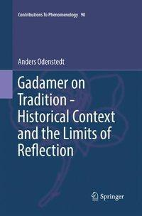 Gadamer on Tradition - Historical Context and the Limits of Reflection