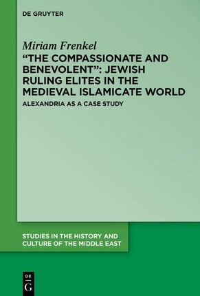 """The Compassionate and Benevolent"": Jewish Ruling Elites in the Medieval Islamicate World"
