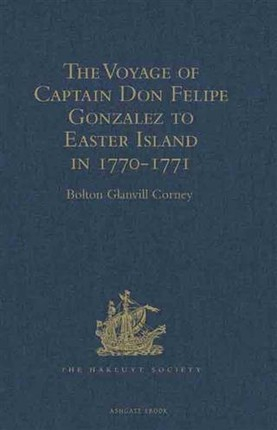 Voyage of Captain Don Felipe Gonzalez in the Ship of the Line San Lorenzo, with the Frigate Santa Rosalia in Company, to Easter Island in 1770-1