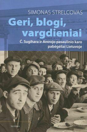 Geri, blogi, vargdieniai: Č. Sugihara ir Antrojo pasaulinio karo pabėgėliai Lietuvoje