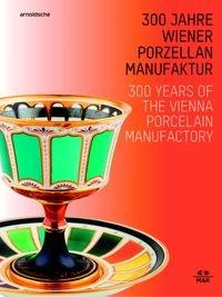 300 Jahre Wiener Porzellanmanufaktur / 300 Years of the Vienna Porcelain Manufactory