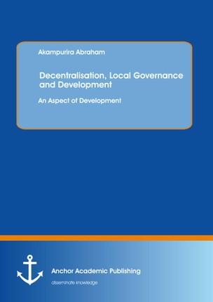 Decentralisation, Local Governance and Development: An Aspect of Development