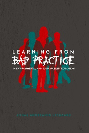 Learning from Bad Practice in Environmental and Sustainability Education
