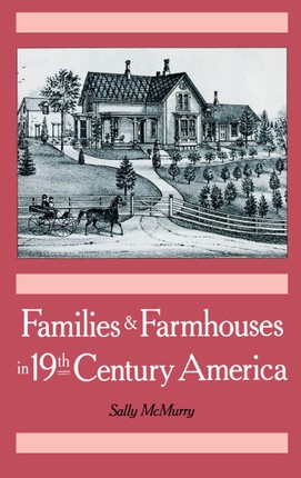 Families and Farmhouses in Nineteenth-Century America