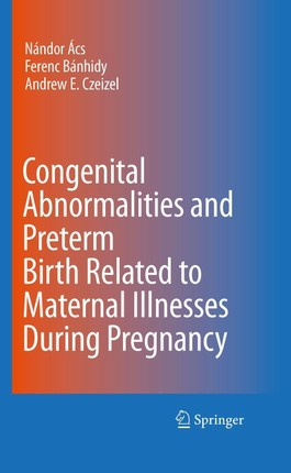 Congenital Abnormalities and Preterm Birth Related to Maternal Illnesses During Pregnancy