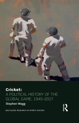 Cricket: A Political History of the Global Game, 1945-2017