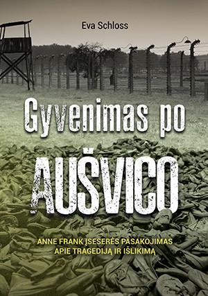 Gyvenimas po Aušvico. Anne Frank įseserės pasakojimas apie tragediją ir išlikimą