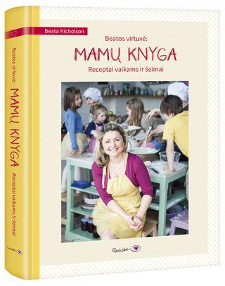 Beatos virtuvė: mamų knyga. Receptai vaikams ir šeimai