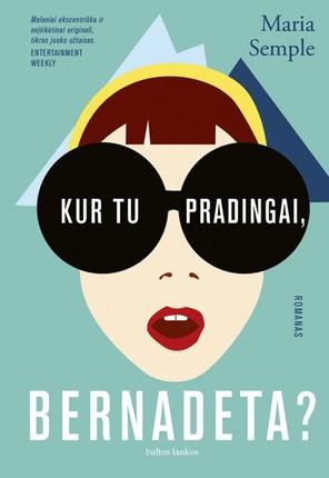 Kur tu pradingai, Bernadeta? Nuoširdus, nenuspėjamas ir tikrai juokingas romanas