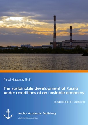 The sustainable development of Russia under conditions of an unstable economy (published in Russian)