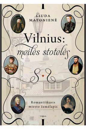 Vilnius: meilės stotelės. Romantiškasis miesto žemėlapis