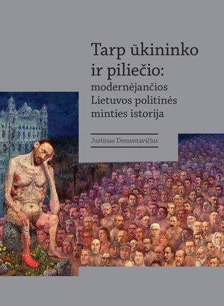 Tarp ūkininko ir piliečio: modernėjančios Lietuvos politinės minties istorija