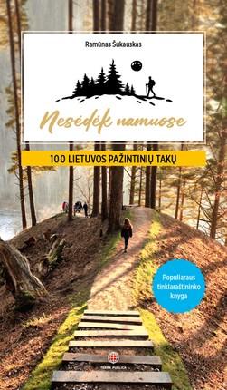 Nesėdėk namuose: 100 Lietuvos pažintinių takų