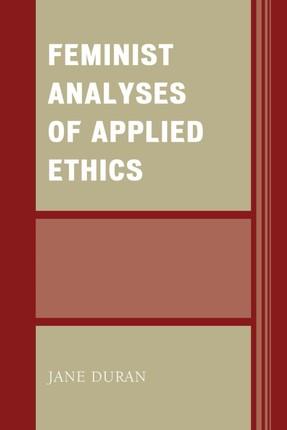 Feminist Analyses of Applied Ethics