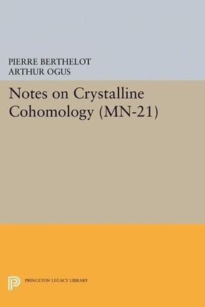 Notes on Crystalline Cohomology. (MN-21)