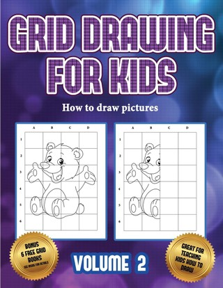 How to draw pictures (Grid drawing for kids - Volume 2): This book teaches kids how to draw using grids