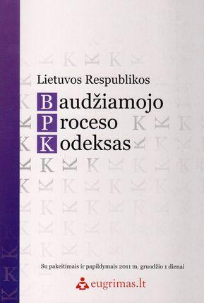 Lietuvos Respublikos baudžiamojo proceso kodeksas. Su pakeitimais ir papildymais 2011 m. gruodžio 1 dienai