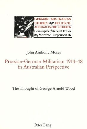 Prussian-German Militarism 1914-18 in Australian Perspective: The Thought of George Arnold Wood