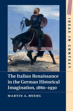 Italian Renaissance in the German Historical Imagination, 1860-1930