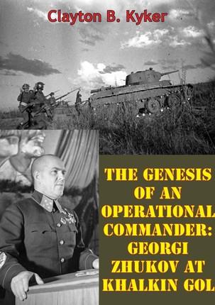 Genesis Of An Operational Commander: Georgi Zhukov At Khalkin Gol
