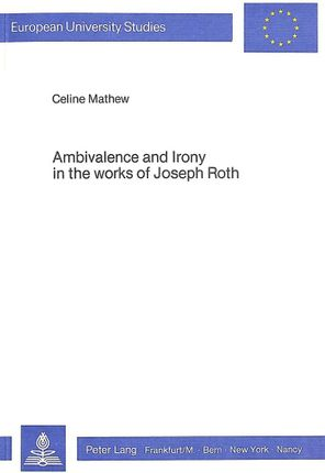Ambivalence and Irony in the Works of Joseph Roth