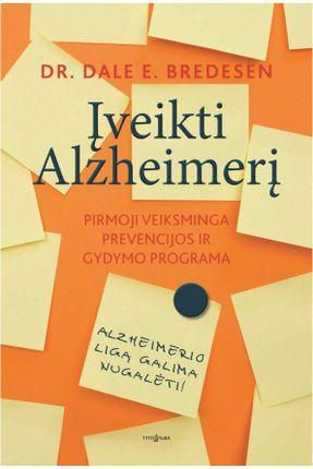 ĮVEIKTI ALZHEIMERĮ: jei manote, kad Alzheimerio liga – nuosprendis, ši knyga privers pakeisti ne tik požiūrį. Ji padės pakeisti gyvenimą!