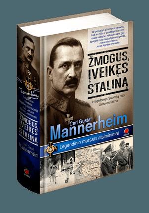Kaip nugalėti Rusiją? CARLAS GUSTAFAS MANNERHEIMAS - žmogus, įveikęs Staliną. Legendinio maršalo atsiminimai