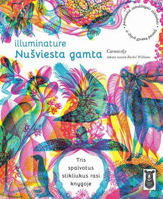 Illuminature. NUŠVIESTA GAMTA: nepaprastai smagi, išradinga ir interaktyvi pažintinė knyga įvairiausio amžiaus vaikams ir suaugusiesiems