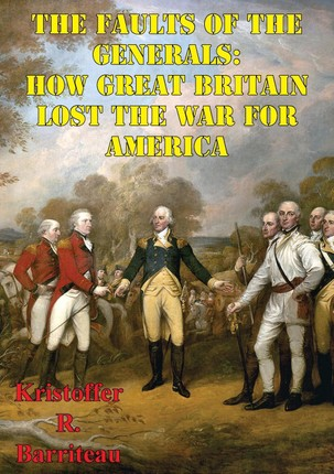 Faults Of The Generals: How Great Britain Lost The War For America