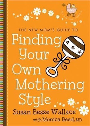 New Mom's Guide to Finding Your Own Mothering Style (The New Mom's Guides)