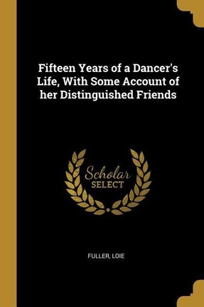 Fifteen Years of a Dancer's Life, with Some Account of Her Distinguished Friends