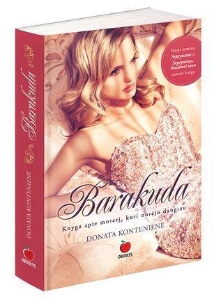 BARAKUDA: knyga apie moterį, kuri norėjo daugiau. Nauja populiarių romanų SEPTYNETAS ir SEPTYNETAS. AMŽINAI TAVO autorės knyga