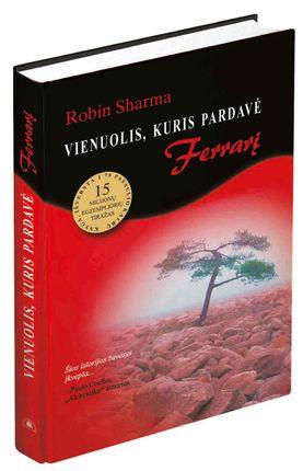 """Vienuolis, kuris pardavė """"Ferrarį"""": pasaulinis bestseleris, kuriame nuostabiai dera amžina Rytų išmintis ir Vakarų sėkmės mokslas"""