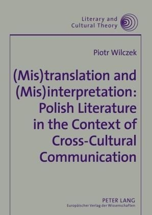 (Mis)translation and (Mis)interpretation: Polish Literature in the Context of Cross-Cultural Communication